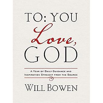 To You; Love, God: Day-By-Day Inspiration Straight from the Source