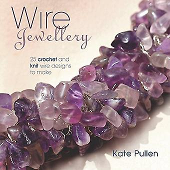Wire Jewellery: 25 Crochet and Knit Wire Designs to Make