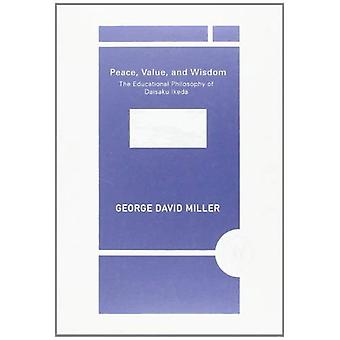 Peace, Value and Wisdom: The Educational Philosophy of Daisaku Ikeda (Value Inquiry Book Series / Daisaku Ikeda...
