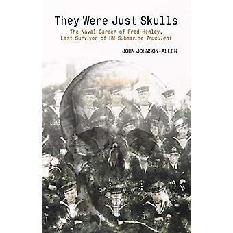 They Were Just Skulls - The Naval Career of Fred Henley - Last Survivo