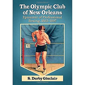 The Olympic Club of New Orleans: Epicenter of Professional Boxing, 1883-1897