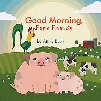 Good Morning, Farm Friends [Board book]