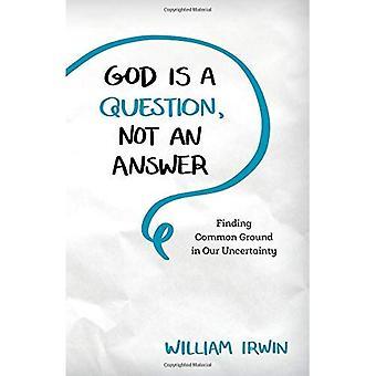Dieu est une Question, pas une réponse: Finding Common Ground dans notre incertitude