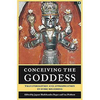 Conceiving the Goddess: Transformation and Appropriation in Indic Religions