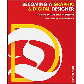 Becoming a Graphic and Digital Designer  A Guide to Careers in Design by Steven Heller & Veronique Vienne