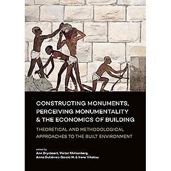Constructing Monuments, Perceiving Monumentality and� the Economics of Building:� Theoretical and Methodological Approaches to� the Built Environment