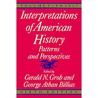 Interpretations of American History  Patterns and Perspectives by Grob & Gerald N.