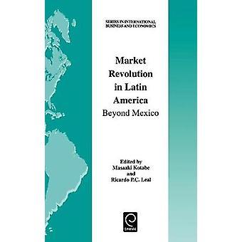 Market Revolution in Latin America Beyond Mexico by Kotabe & Masaaki