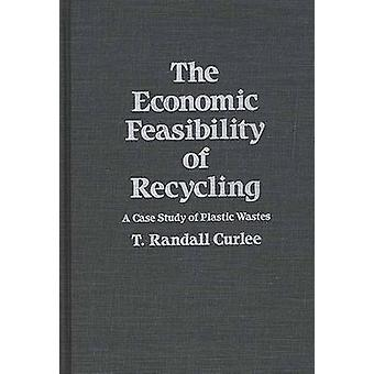 The Economic Feasibility of Recycling A Case Study of Plastic Wastes by Curlee & T. Randall