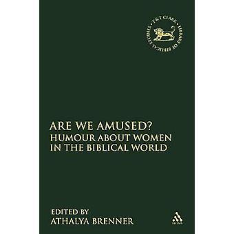 Sind wir amüsiert Humor über Frauen in der biblischen Welt von Brenner & Athalya