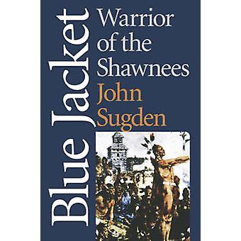 Blue Jacket Warrior of the Shawnees by Sugden & John