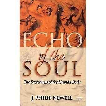 Echo of the Soul The Sacredness of the Human Body by Newell & J Philip