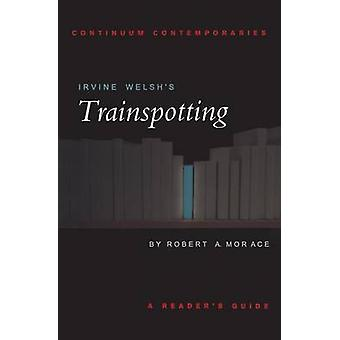 Irvine Welshs Trainspotting by Morace & Robert A.