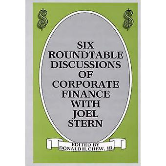 Six Roundtable Discussions of Corporate Finance with Joel Stern by Chew & Donald H. & Jr.