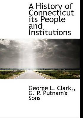 A History of Connecticut its People and Institutions by G. P. Putnams Sons
