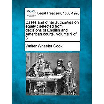 Cases and other authorities on equity  selected from decisions of English and American courts. Volume 1 of 3 by Cook & Walter Wheeler