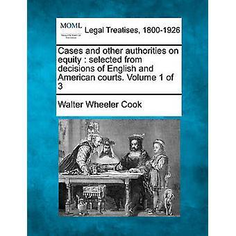 Gevallen en andere instanties op het eigen vermogen geselecteerd tegen beslissingen van Engelse en Amerikaanse rechtbanken. Volume 1 van de 3 door Cook & Walter Wheeler