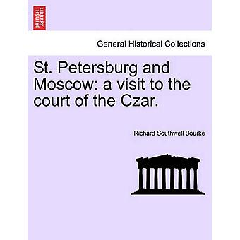 St. Petersburg and Moscow a visit to the court of the Czar. by Bourke & Richard Southwell
