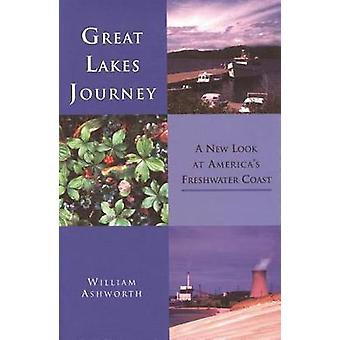 Great Lakes Journey A New Look at Americas Freshwater Coast by ASHWORTH & WILLIAM
