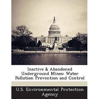 Inactive  Abandoned Underground Mines Water Pollution Prevention and Control by U. S. Environmental Protection Agency