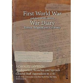 3 CAVALRY DIVISION Headquarters Branches and Services General Staff Appendices to 1141  31 July 1916  7 November 1918 First World War War Diary WO9511422 by WO9511422