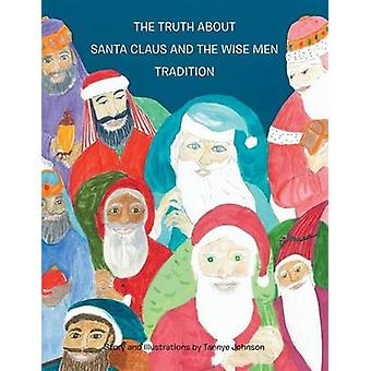 The Truth about Santa Claus and the Wise Men Tradition by Johnson & Tannye