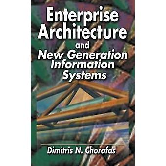 Enterprise Architecture For New Generation Information Systems by Chorafas & Dimitris N.