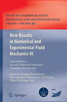 New Results in Numerical and Experimental Fluid Mechanics VI  Contributions to the 15th STABDGLR Symposium Darmstadt Gerhommey 2006 by Tropea & Cameron