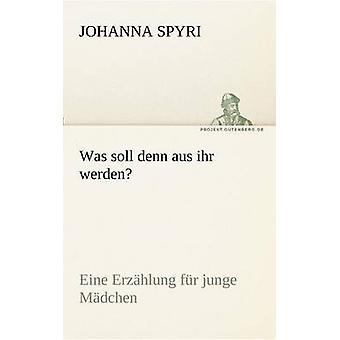 Fue soll denn aus ihr werden por Spyri Johanna y