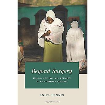 Beyond Surgery - Injury - Healing - and Religion at an Ethiopian Hospi