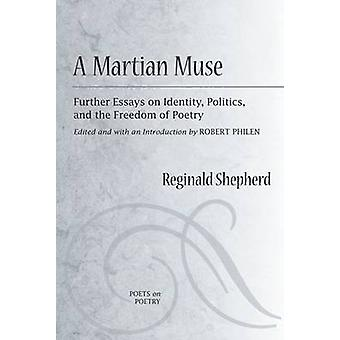 A Martian Muse - Further Readings on Identity - Politics - and the Fre