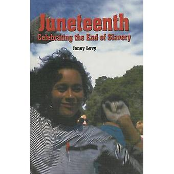 Juneteenth - Celebrating the End of Slavery by Janey Levy - J Levy - 9