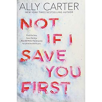 Not If I Save You First by Ally Carter - 9781338134148 Book