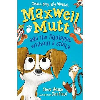 Maxwell Mutt and the Squirrel Without a Story by Steve Voake - 978140