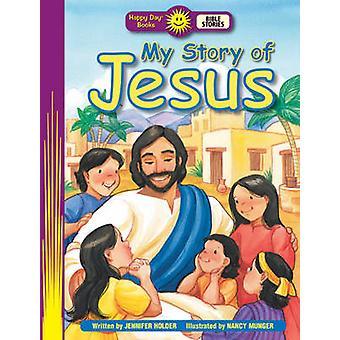 My Story of Jesus by Jennifer Holder - Nancy Munger - 9781414393254 B