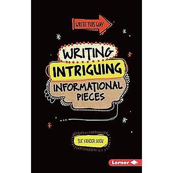 Writing Intriguing Informational Pieces by Sue Vander Hook - Sue Hook
