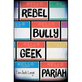 Rebel - Bully - Geek - Pariah by Erin Jade Lange - 9781619634985 Book