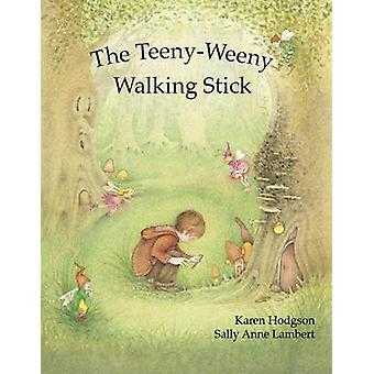 The Teeny-Weeny Walking Stick by Karen J. Hodgson - Sally Anne Lamber