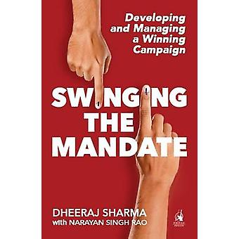 Swinging the Mandate - Developing and Managing a Winning Campaign by D