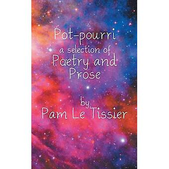 Potpourri a selection of Poetry and Prose by Tissier & Pam Le