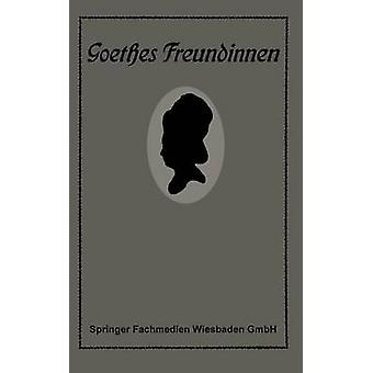 Goethes Freundinnen Briefe Zu Ihrer Charakteristik by Baumer & Gertrud