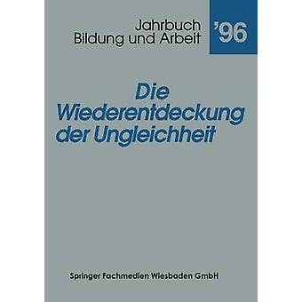 Die Wiederentdeckung Der Ungleichheit Aktuelle Tendenzen in Bildung Fur Arbeit by Jarhbuch Bildung Und Arbeit