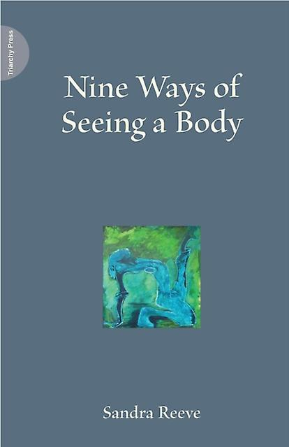 Nine Ways of Seeing a Body (Paperback) by Reeve Sandra