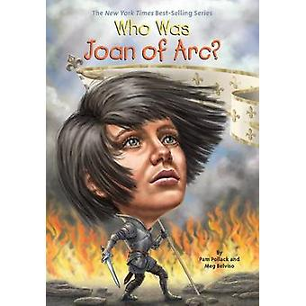 Who Was Joan of Arc? by Pamela D. Pollack - Meg Belviso - Andrew Thom