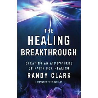 Healing Breakthrough by Randy Clark - 9780800797836 Book
