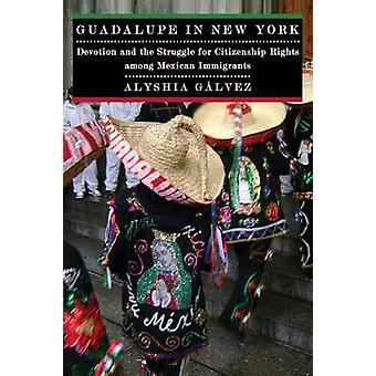 Guadalupe in New York - Devotion and the Struggle for Citizenship Righ