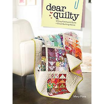 Dear Quilty - 12 Easy Patchwork Quilts + Great Quilting Advice by Mary