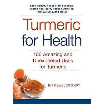 Turmeric for Health - 100 Amazing and Unexpected Uses for Turmeric by