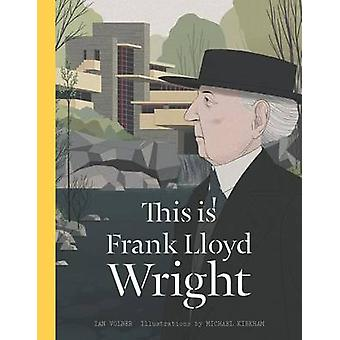 Il s'agit de Frank Lloyd Wright par Ian Volner - Michael Kirkham - 97817806