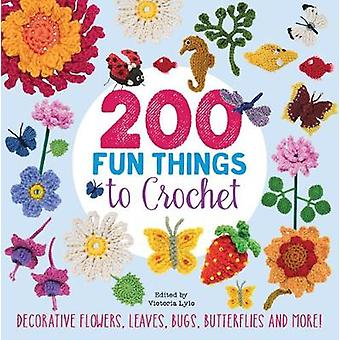 200 Fun Things to Crochet - Decorative Flowers - Leaves - Bugs - Butte